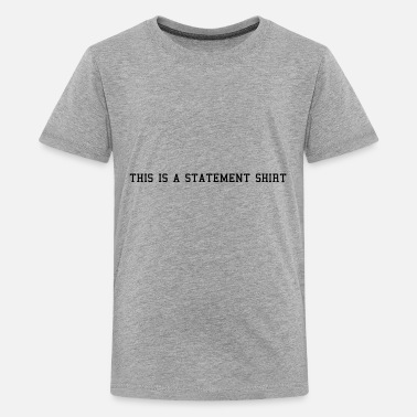 Statement Statement - Kids' Premium T-Shirt