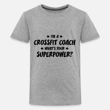 Crossfit im a crossfit coach whats your superpowe - Kids' Premium T-Shirt