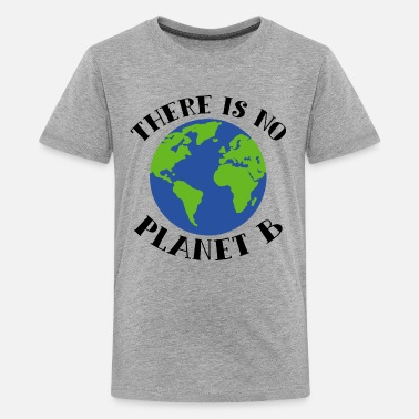 Planet There Is No Planet B Earth - Kids' Premium T-Shirt
