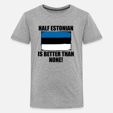 Funny Estonian Half Estonian Is Better Than None - Kids' Premium T-Shirt