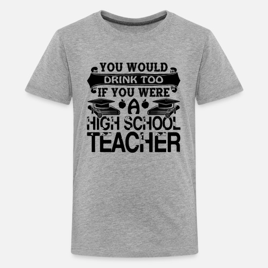 High School Teacher T-Shirts - If You Were A High School Teacher - Kids' Premium T-Shirt heather gray