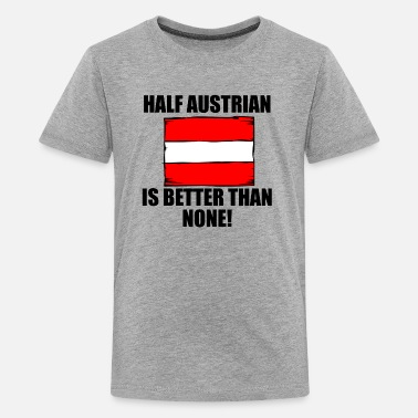 Funny Austrian Half Austrian Is Better Than None - Kids' Premium T-Shirt