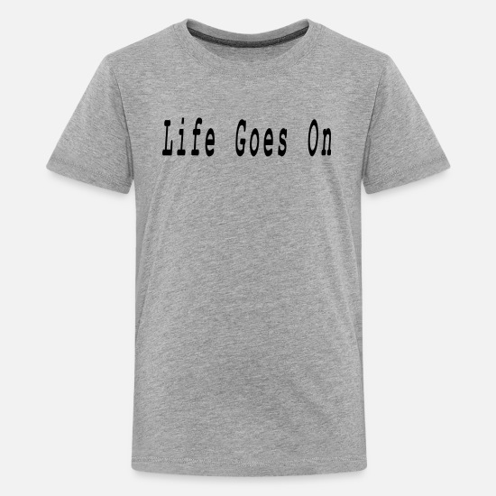 College T-Shirts - life goes on - Kids' Premium T-Shirt heather gray