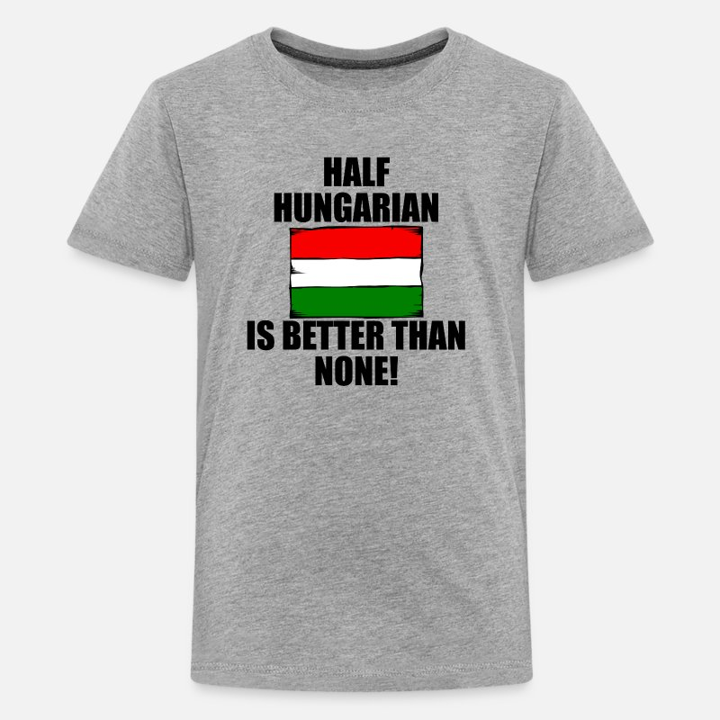 Hungarian T-Shirts - Half Hungarian Is Better Than None - Kids' Premium T-Shirt heather gray