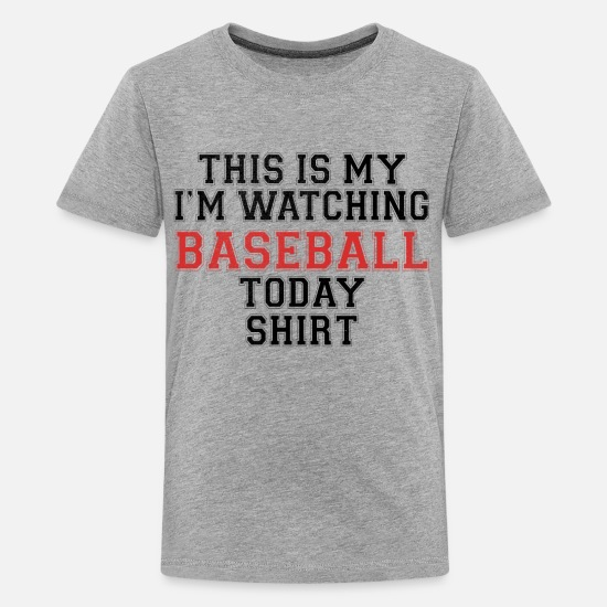 Sports T-Shirts - This Is My I'm Watching Baseball Today Shirt - Kids' Premium T-Shirt heather gray