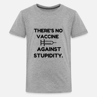Vaccine Against Stupidity - Kids' Premium T-Shirt