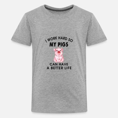 Life Is Better With A Pig Farm Farmer Girls I work hard so my pigs can have a better life - Kids' Premium T-Shirt