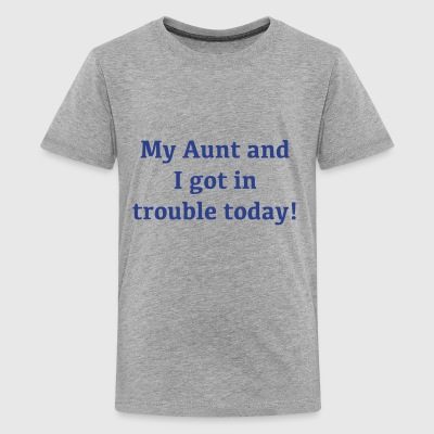 My Aunt And I Got In Trouble Today! - Kids' Premium T-Shirt
