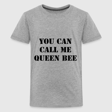 You Can Call Me Queen Bee - Kids' Premium T-Shirt