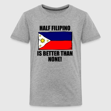 Half Filipino Is Better Than None - Kids' Premium T-Shirt