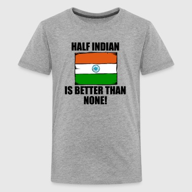 Half Indian Is Better Than None - Kids' Premium T-Shirt