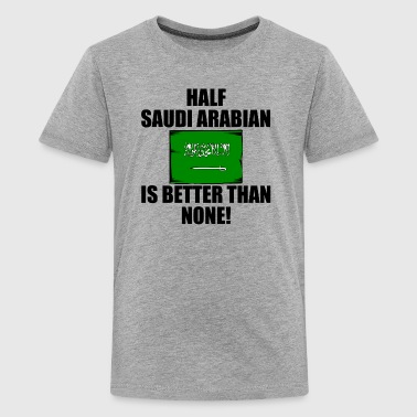 Half Saudi Arabian Is Better Than None - Kids' Premium T-Shirt