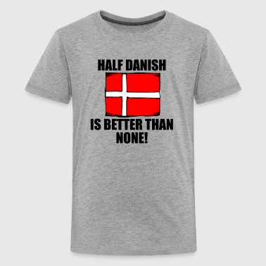 Half Danish Is Better Than None - Kids' Premium T-Shirt