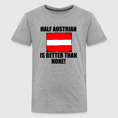 Half Austrian Is Better Than None - Kids' Premium T-Shirt