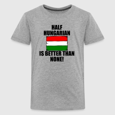 Half Hungarian Is Better Than None - Kids' Premium T-Shirt