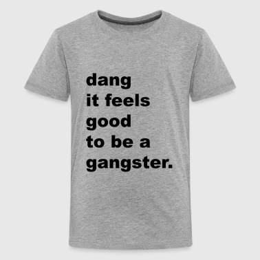 Dang It Feels Good to be a Gangster. - Kids' Premium T-Shirt