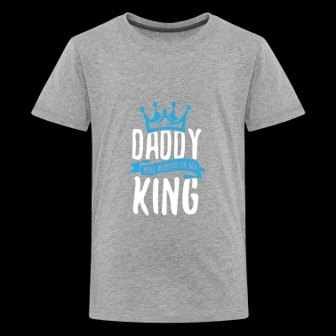 Daddy Will Always Be My King - Kids' Premium T-Shirt