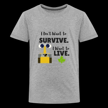 I Don't Want to Survive. I Want to Live. - Kids' Premium T-Shirt