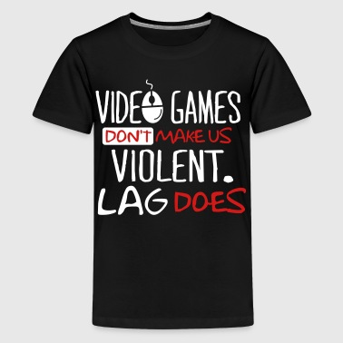 Cool Quote Video games don't make us violent. Lag does. - Kids' Premium T-Shirt