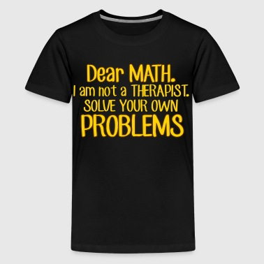 Cool Quote Dear Math. Solve your own problems - Kids' Premium T-Shirt