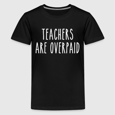Teachers Are Overpaid - Kids' Premium T-Shirt