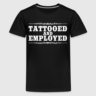 TATTOOED AND EMPLOYED - Kids' Premium T-Shirt