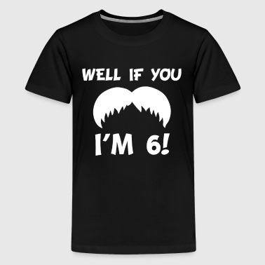 Mustache For Kids 6th Birthday Well If You Mustache I'm 6 - Kids' Premium T-Shirt