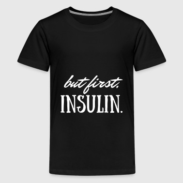 But First Insulin - Kids' Premium T-Shirt