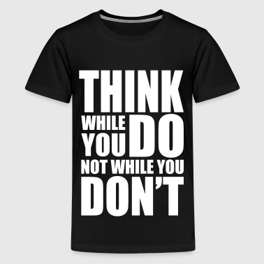 Think while you DO - Kids' Premium T-Shirt