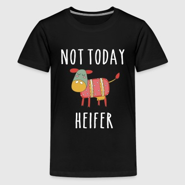 Not Today Heifer - Gift Farmer Cow Breeders - Kids' Premium T-Shirt