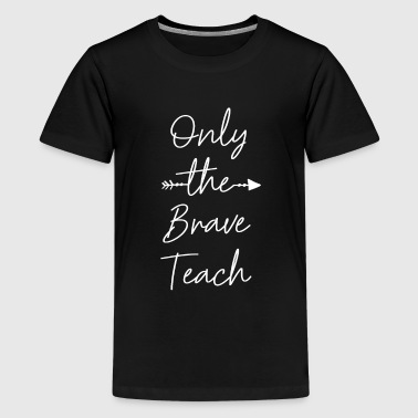 Only The Brave Teach - Kids' Premium T-Shirt