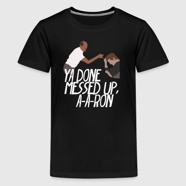 you done messed up aaron - Kids' Premium T-Shirt
