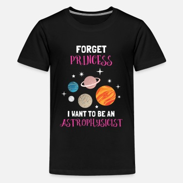 Nasa Forget Princess I Want To Be An Astrophysicist - Kids' Premium T-Shirt