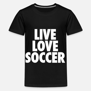 Live Love Soccer Couples Live Love Soccer - Kids' Premium T-Shirt