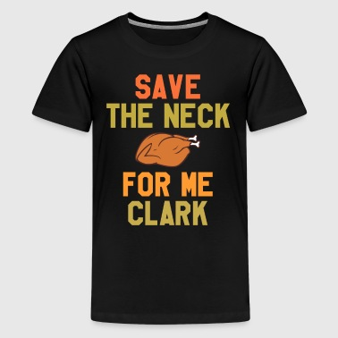 Save The Neck For Me Clark - Kids' Premium T-Shirt