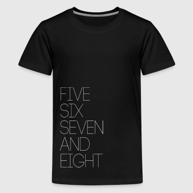 One Eight Seven FIVE SIX SEVEN AND EIGHT - Kids' Premium T-Shirt