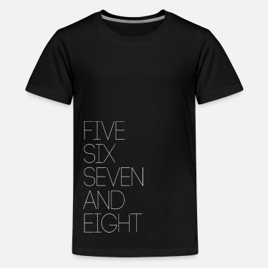 Six Seven FIVE SIX SEVEN AND EIGHT - Kids' Premium T-Shirt