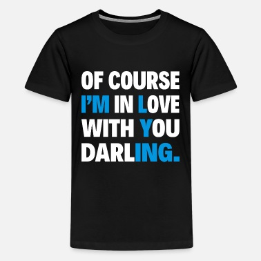 Divorce Jokes OF COURSE I'M IN LOVE WITH YOU DARLING. - Kids' Premium T-Shirt