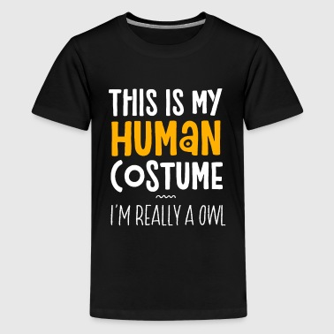 This Is My Human Costume I'm Really An Owl - Kids' Premium T-Shirt