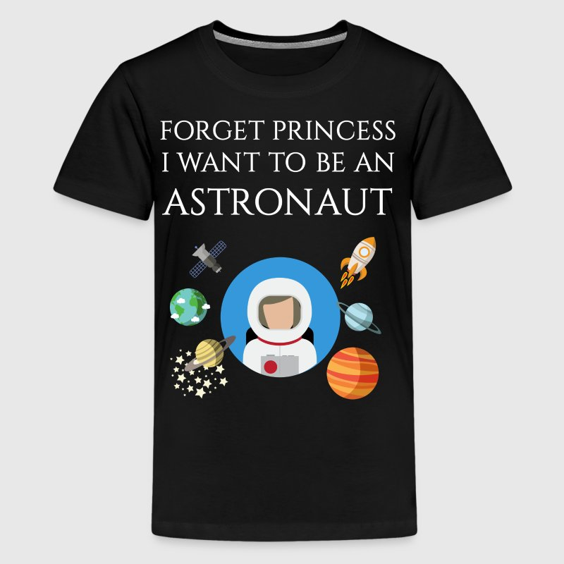 Forget princess I want to be an Astronaut - Kids' Premium T-Shirt