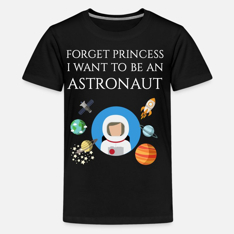 I Want To Be An Astronaut T-Shirts - Forget princess I want to be an Astronaut - Kids' Premium T-Shirt black