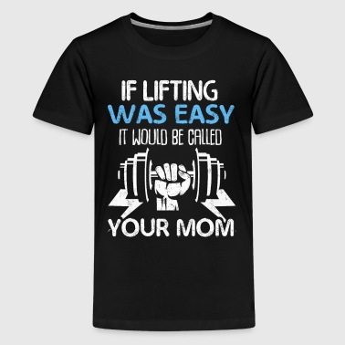 If Lifting Was Easy It Would Be Called Your Mom - Kids' Premium T-Shirt