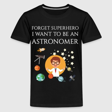 Forget superhero I want to be an Astronomer - Kids' Premium T-Shirt