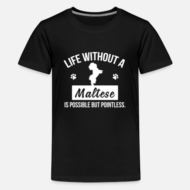 Maltese Puppy Dog shirt: Life without a Maltese is pointless - Kids' Premium T-Shirt