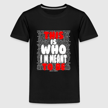THIS IS WHO I'M MEANT TO BE DESIGN - Kids' Premium T-Shirt