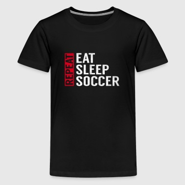 Funny Sayings Eat Sleep Soccer Repeat Funny Sports Quote Gag - Kids' Premium T-Shirt