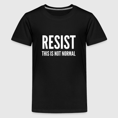 Anti Gov Gift - Resist This Is Not Normal - Kids' Premium T-Shirt