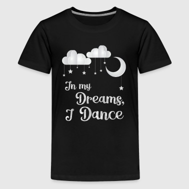 Dance Student In My Dreams for dark - Kids' Premium T-Shirt