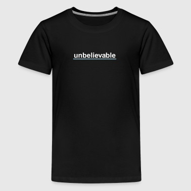 Unbelievable - Kids' Premium T-Shirt