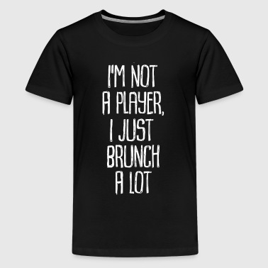 I'm Not A Player I Just brunch A Lot - Kids' Premium T-Shirt